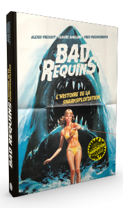 Bad Requins, l'histoire de la sharksploitation - version collector
