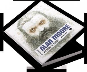 Alan Moore : Une biographie illustrée
